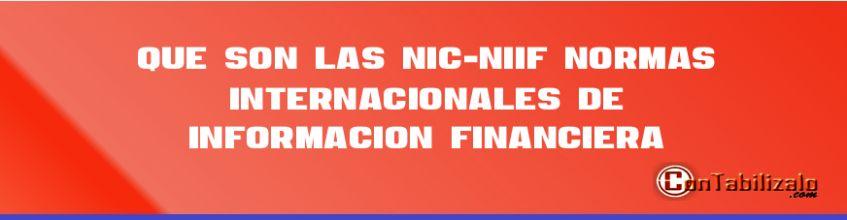 ¿Que son las NIC-NIIF? Normas internacionales de información financiera.
