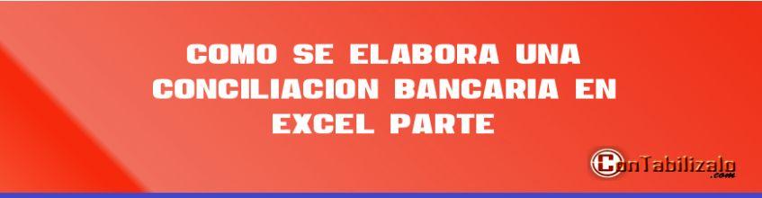 Como se elabora una conciliación bancaria en Excel (Parte 1)