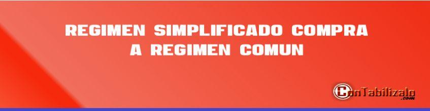 Régimen Simplificado Compra a Régimen Comun