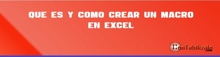 Que es y cómo Crear un Macro en Excel