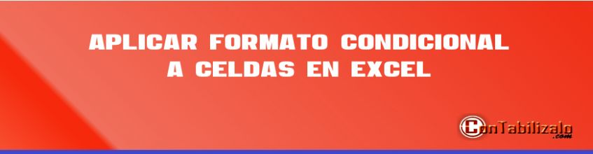 Aplicar Formato Condicional a Celdas en Excel