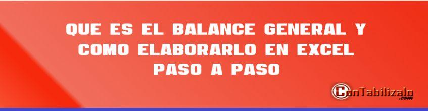 Que es el Balance General y Como Elaborarlo en Excel Paso a Paso