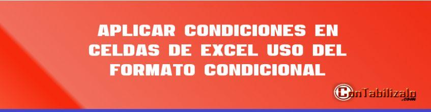 Aplicar Condiciones en Celdas de Excel – Uso del Formato Condicional