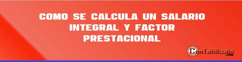Como se Calcula un Salario integral y Factor Prestacional