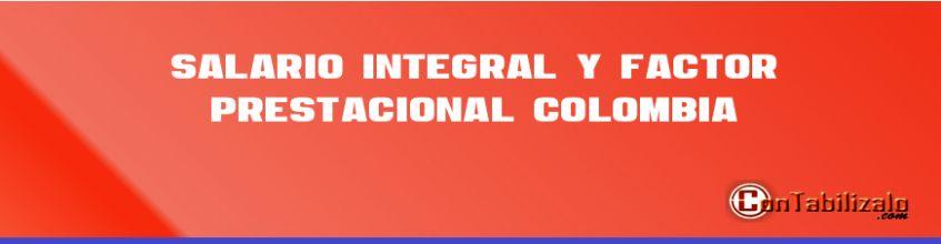 Salario Integral y Factor Prestacional Colombia