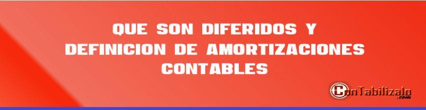 Que son Diferidos y Definición de Amortizaciones Contables