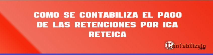Como se Contabiliza el Pago de las Retenciones por ICA (ReteICA)