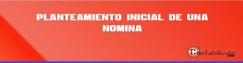 Planteamiento Inicial de una Nomina.
