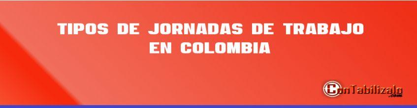 Tipos de Jornadas de Trabajo en Colombia