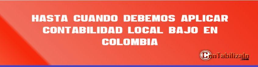 Hasta Cuando debemos aplicar contabilidad local bajo 2649 en Colombia