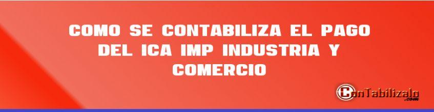 Como se Contabiliza el Pago del ICA Imp. Industria y Comercio