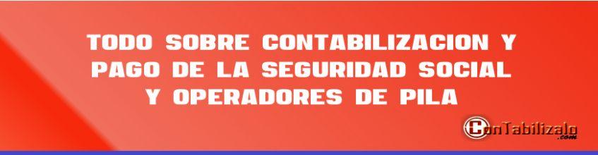 Todo Sobre Contabilización y Pago de la Seguridad Social y Operadores de PILA.